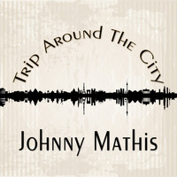 Johnny Mathis - Trip Around The City