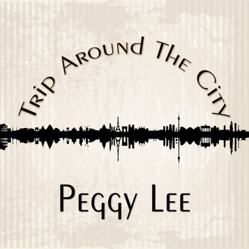 Peggy Lee - Trip Around The City