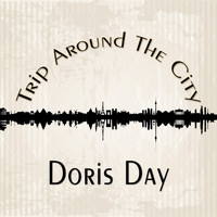 Doris Day - Trip Around The City