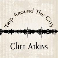 Chet Atkins - Trip Around The City