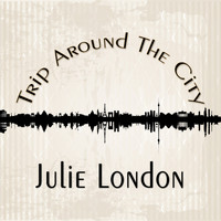 Julie London - Trip Around The City