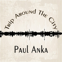 Paul Anka - Trip Around The City