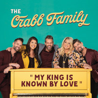 The Crabb Family - My King is Known by Love