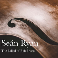 Seán Ryan - The Ballad of Bob Brisco