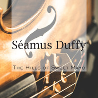 Séamus Duffy - The Hills of Sweet Mayo