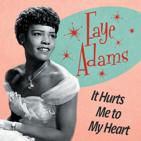 Faye Adams - It Hurts Me to My Heart