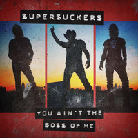 Supersuckers - You Ain't the Boss of Me