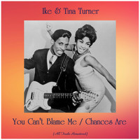 Ike & Tina Turner - You Can't Blame Me / Chances Are (All Tracks Remastered)