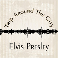Elvis Presley - Trip Around The City
