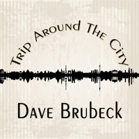 Dave Brubeck - Trip Around The City