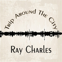 Ray Charles - Trip Around The City