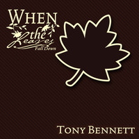 Tony Bennett - When The Leaves Fall Down