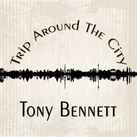 Tony Bennett - Trip Around The City