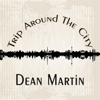 Dean Martin - Trip Around The City