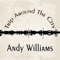 Andy Williams - Trip Around The City