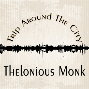 Thelonious Monk - Trip Around The City