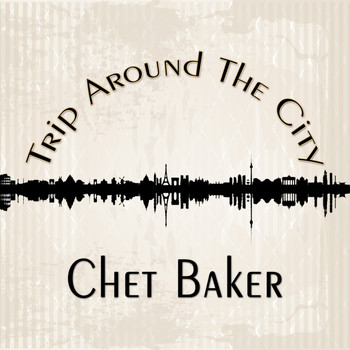 Chet Baker - Trip Around The City
