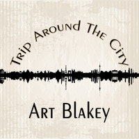 Art Blakey - Trip Around The City