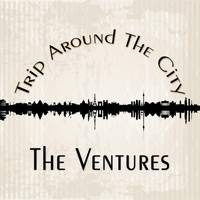 The Ventures - Trip Around The City