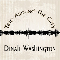 Dinah Washington - Trip Around The City