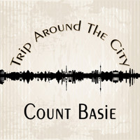 Count Basie - Trip Around The City
