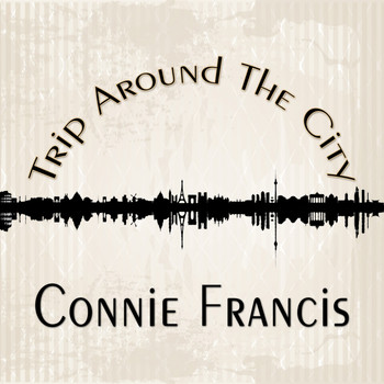 Connie Francis - Trip Around The City