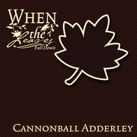 Cannonball Adderley - When The Leaves Fall Down