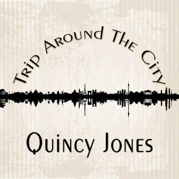 Quincy Jones - Trip Around The City
