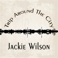 Jackie Wilson - Trip Around The City