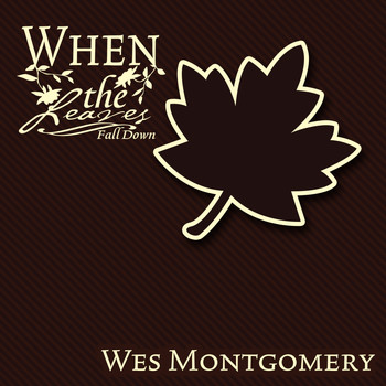 Wes Montgomery - When The Leaves Fall Down
