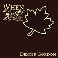 Dexter Gordon - When The Leaves Fall Down