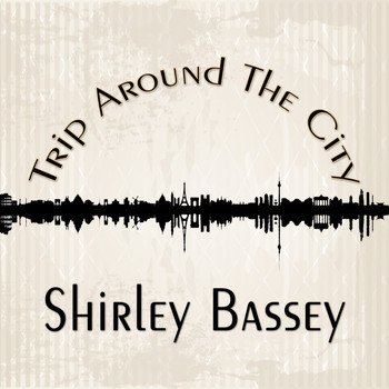 Shirley Bassey - Trip Around The City