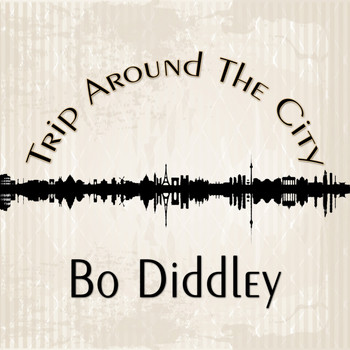 Bo Diddley - Trip Around The City