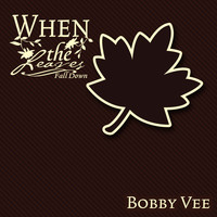 Bobby Vee - When The Leaves Fall Down