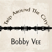 Bobby Vee - Trip Around The City