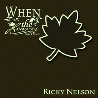Ricky Nelson - When The Leaves Fall Down