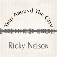 Ricky Nelson - Trip Around The City