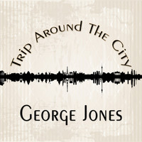 George Jones - Trip Around The City