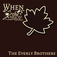 The Everly Brothers - When The Leaves Fall Down