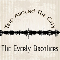 The Everly Brothers - Trip Around The City