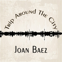 Joan Baez - Trip Around The City