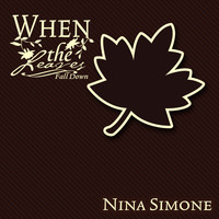 Nina Simone - When The Leaves Fall Down