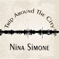 Nina Simone - Trip Around The City