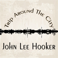 John Lee Hooker - Trip Around The City