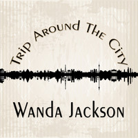 Wanda Jackson - Trip Around The City