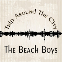 The Beach Boys - Trip Around The City