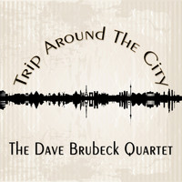 The Dave Brubeck Quartet - Trip Around The City