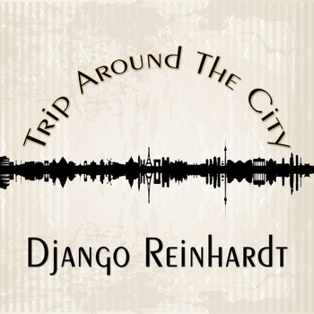 Django Reinhardt - Trip Around The City