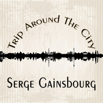 Serge Gainsbourg - Trip Around The City