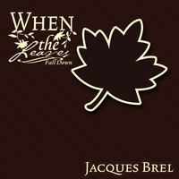 Jacques Brel - When The Leaves Fall Down